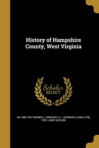 History of Hampshire County, West Virginia (Paperback): Hu 1860-1927 Maxwell