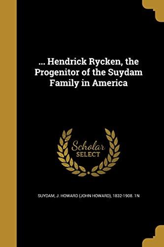 9781362892625: ... Hendrick Rycken, the Progenitor of the Suydam Family in America