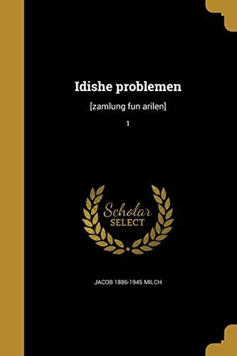 Idishe Problemen: [Zamlung Fun Arilen]; 1 (Paperback): Jacob 1886-1945 Milch
