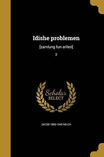 Idishe Problemen: [Zamlung Fun Arilen]; 2 (Paperback): Jacob 1886-1945 Milch