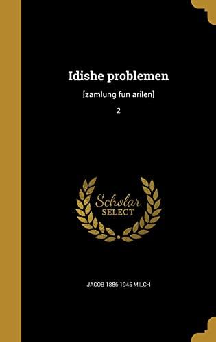 Idishe Problemen: [Zamlung Fun Arilen]; 2 (Hardback): Jacob 1886-1945 Milch