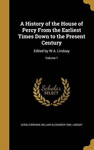 9781362894971: A History of the House of Percy from the Earliest Times Down to the Present Century: Edited by W.A. Lindsay; Volume 1