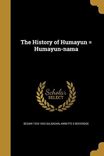 The History of Humayun = Humayun-Nama (Paperback): Begam 1524-1603 Gulbadan,