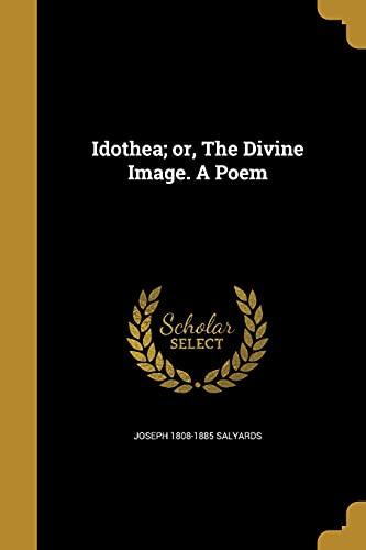 Idothea; Or, the Divine Image. a Poem: Joseph 1808-1885 Salyards