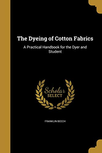 9781362902461: The Dyeing of Cotton Fabrics: A Practical Handbook for the Dyer and Student