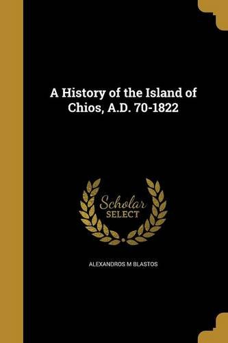 A History of the Island of Chios,: Alexandros M Blastos