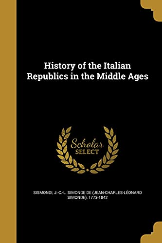 9781362918011: History of the Italian Republics in the Middle Ages