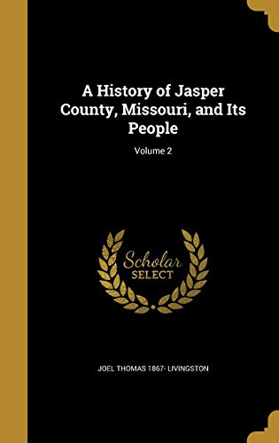 9781362920236: A History of Jasper County, Missouri, and Its People; Volume 2