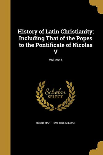 9781362942917: History of Latin Christianity; Including That of the Popes to the Pontificate of Nicolas V; Volume 4