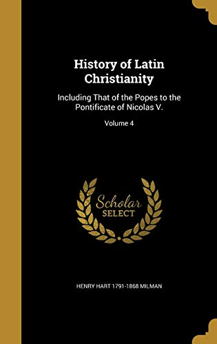 9781362945291: History of Latin Christianity: Including That of the Popes to the Pontificate of Nicolas V.; Volume 4
