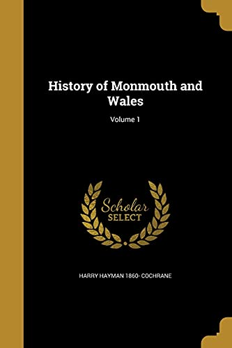 History of Monmouth and Wales; Volume 1: Cochrane, Harry Hayman