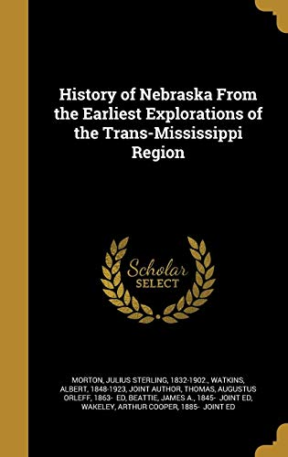 9781363004393: History of Nebraska from the Earliest Explorations of the Trans-Mississippi Region