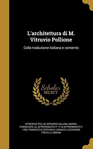 L Architettura Di M. Vitruvio Pollione: Colla: Berardo Galiani