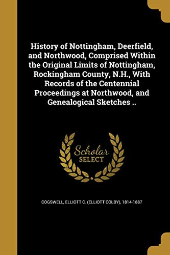 9781363027071: History of Nottingham, Deerfield, and Northwood, Comprised Within the Original Limits of Nottingham, Rockingham County, N.H., with Records of the ... at Northwood, and Genealogical Sketches ..