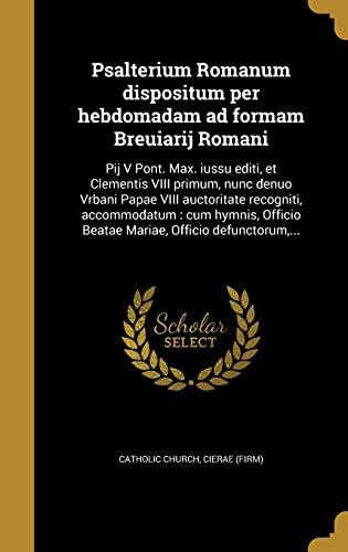 Psalterium Romanum Dispositum Per Hebdomadam Ad Formam