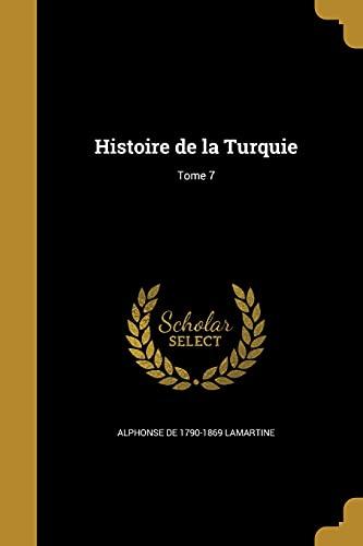 Histoire de La Turquie; Tome 7 (Paperback): Alphonse De 1790-1869