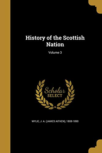 9781363108152: History of the Scottish Nation; Volume 3