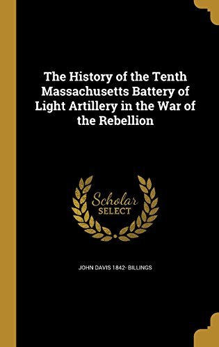 9781363139361: The History of the Tenth Massachusetts Battery of Light Artillery in the War of the Rebellion