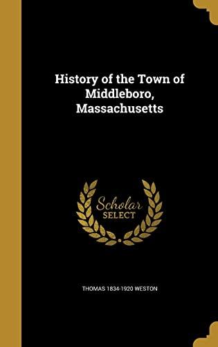 History of the Town of Middleboro, Massachusetts: Weston, Thomas 1834-1920