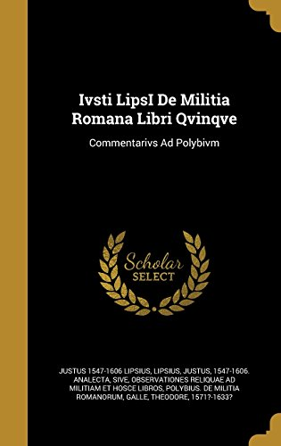 Ivsti Lipsi de Militia Romana Libri Qvinqve: Justus 1547-1606 Lipsius