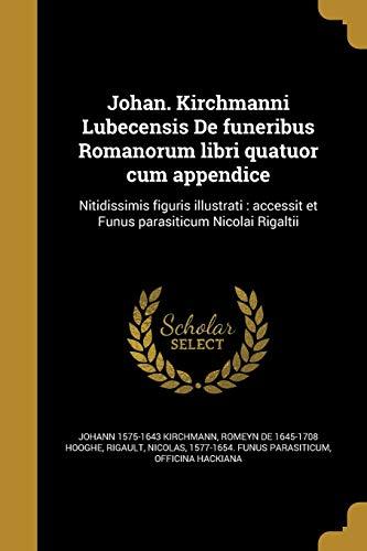Johan. Kirchmanni Lubecensis de Funeribus Romanorum Libri: Johann 1575-1643 Kirchmann,