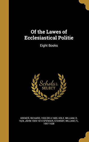 Of the Lawes of Ecclesiastical Politie: Eight: Spenser, John 1559-1614