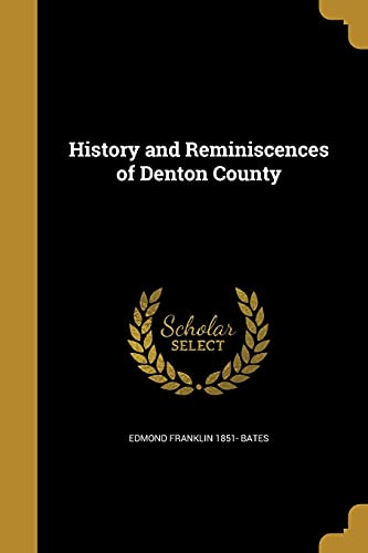 History and Reminiscences of Denton County (Paperback): Edmond Franklin 1851-