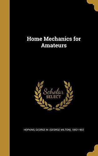 Home Mechanics for Amateurs (Hardback or Cased: Hopkins, George M.