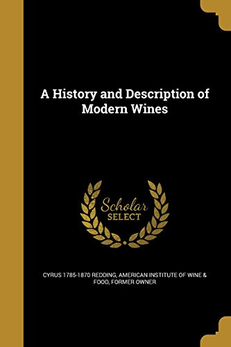 A History and Description of Modern Wines: Cyrus 1785-1870 Redding