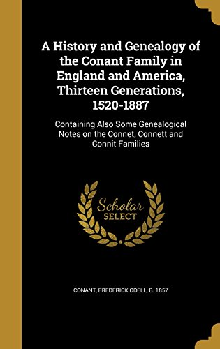 9781363296712: A History and Genealogy of the Conant Family in England and America, Thirteen Generations, 1520-1887: Containing Also Some Genealogical Notes on the Connet, Connett and Connit Families