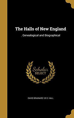 9781363297405: The Halls of New England: . Genealogical and Biographical