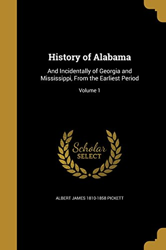 History of Alabama: And Incidentally of Georgia and Mississippi, from the Earliest Period; Volume 1...