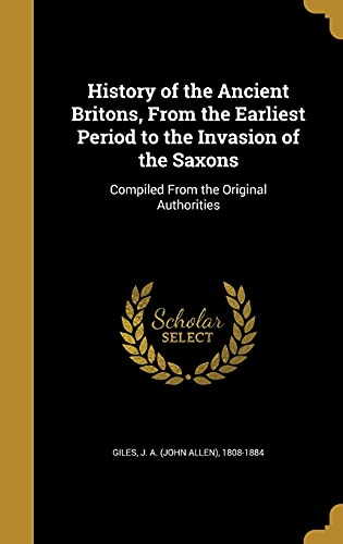 9781363322176: History of the Ancient Britons, from the Earliest Period to the Invasion of the Saxons: Compiled from the Original Authorities