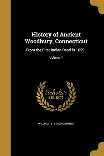 9781363323050: History of Ancient Woodbury, Connecticut: From the First Indian Dead in 1659..; Volume 1