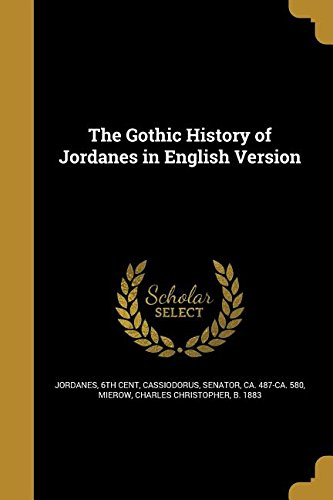 The Gothic History of Jordanes in English: Wentworth Press