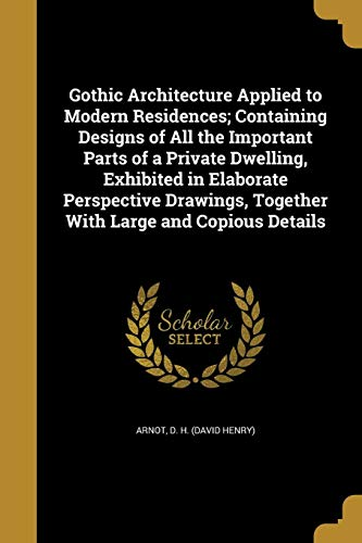 Gothic Architecture Applied to Modern Residences; Containing