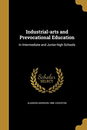 Industrial-Arts and Prevocational Education: In Intermediate and: Alanson Harrison 1888-