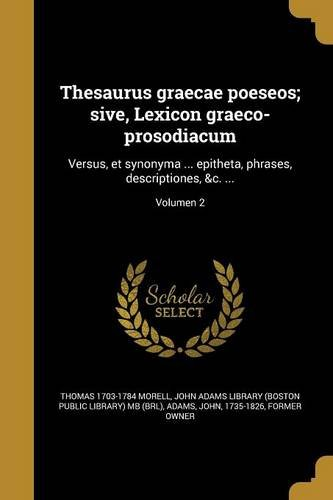 Thesaurus Graecae Poeseos; Sive, Lexicon Graeco-Prosodiacum: Versus,: Thomas 1703-1784 Morell