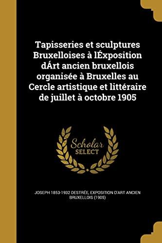 Tapisseries Et Sculptures Bruxelloises a Lexposition Dart: Joseph 1853-1932 Destree