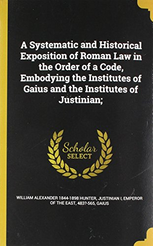 A Systematic and Historical Exposition of Roman: Hunter, William Alexander