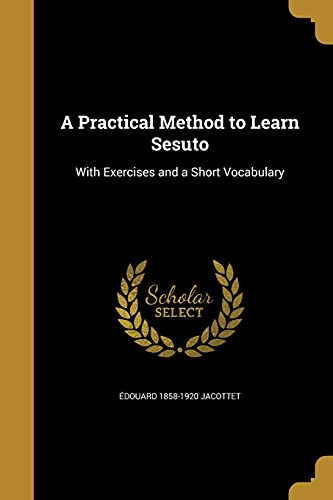 A Practical Method to Learn Sesuto (Paperback): Edouard 1858-1920 Jacottet