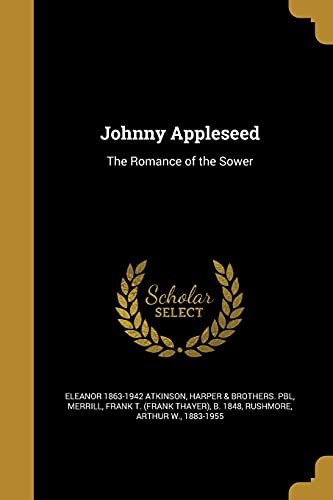 Johnny Appleseed: The Romance of the Sower: Eleanor 1863-1942 Atkinson