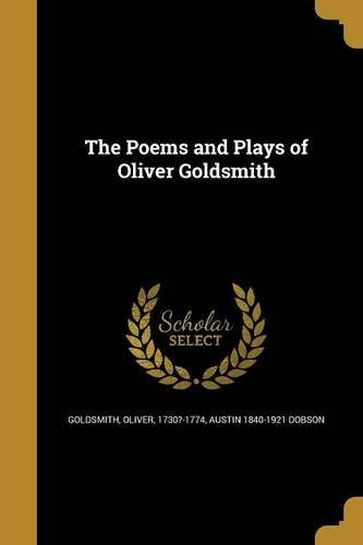 The Poems and Plays of Oliver Goldsmith: Austin 1840-1921 Dobson
