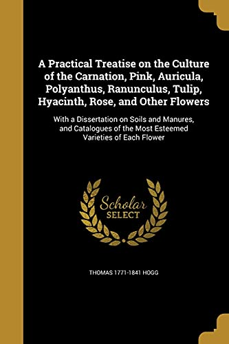 A Practical Treatise on the Culture of: Thomas 1771-1841 Hogg