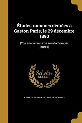 Etudes Romanes Dediees a Gaston Paris, Le: Paris, Gaston Bruno