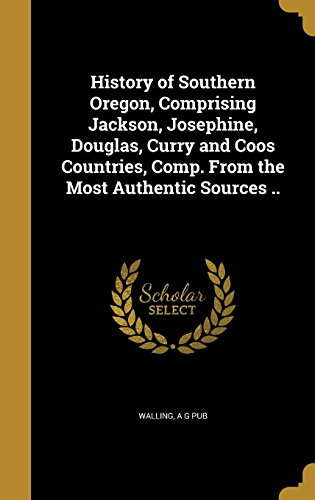 9781363660162: History of Southern Oregon, Comprising Jackson, Josephine, Douglas, Curry and Coos Countries, Comp. from the Most Authentic Sources ..