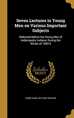 Seven Lectures to Young Men on Various: Beecher, Henry Ward