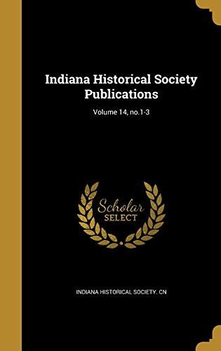 9781363686209: Indiana Historical Society Publications; Volume 14, No.1-3