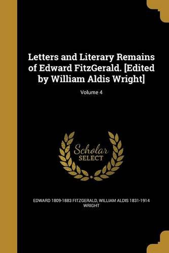 9781363686919: Letters and Literary Remains of Edward Fitzgerald. [Edited by William Aldis Wright]; Volume 4