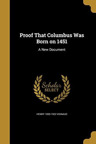 Proof That Columbus Was Born on 1451: Henry 1830-1922 Vignaud